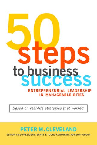 50 Steps To Business Success: Entrepreneurial Leadership in Manageable Bites - ECW Press