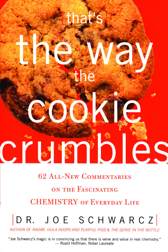 That's the Way the Cookie Crumbles: 62 All New Commentaries on the Fascinating Chemistry of Everyday Life - ECW Press
