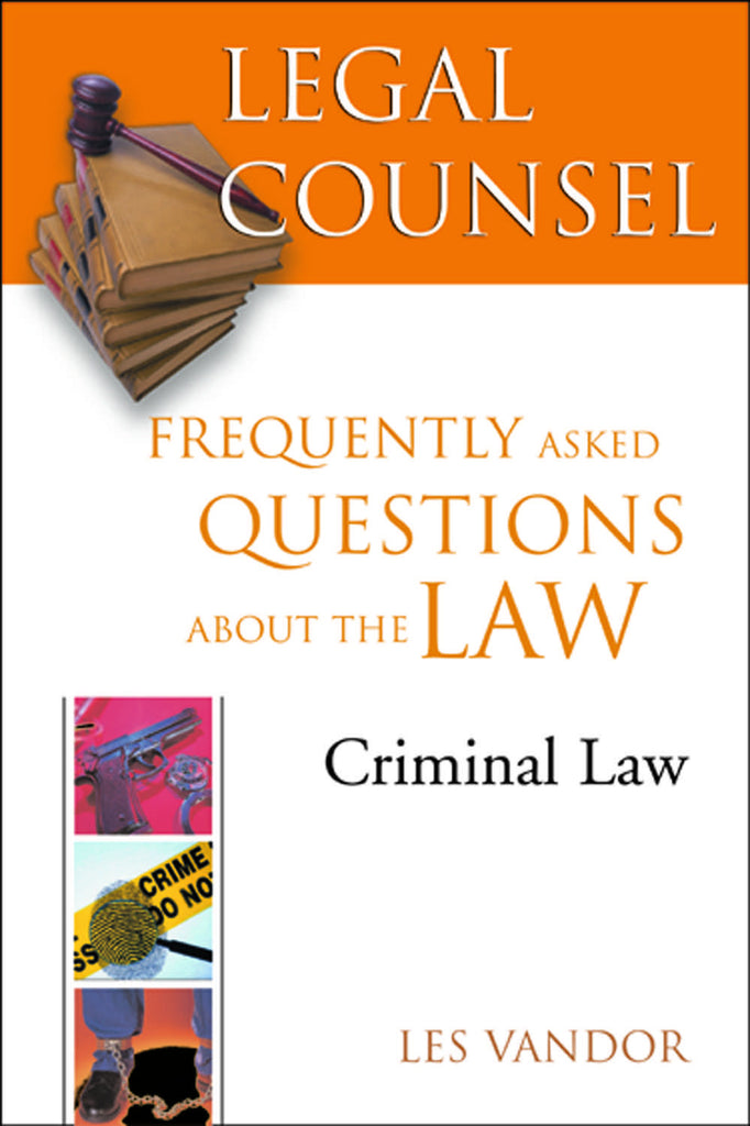 Legal Counsel, Book Four: Criminal Law: Frequently Asked Questions about the Law - ECW Press