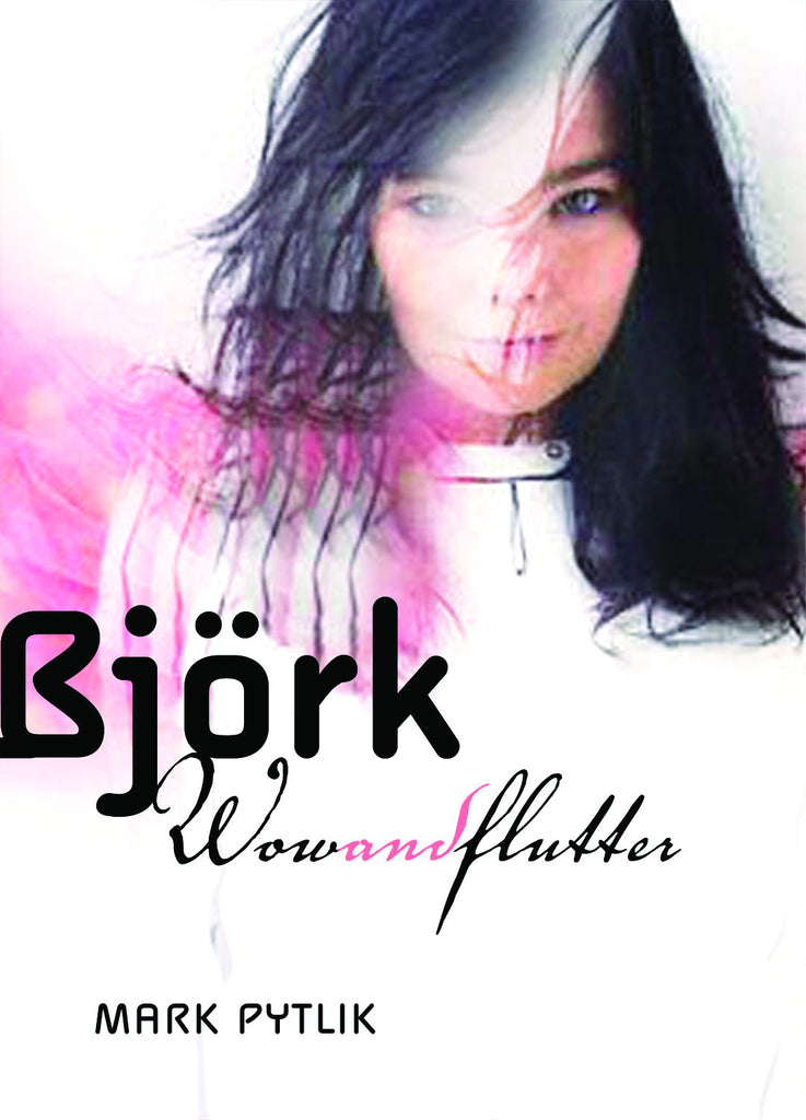 Björk: Wow and Flutter - ECW Press
