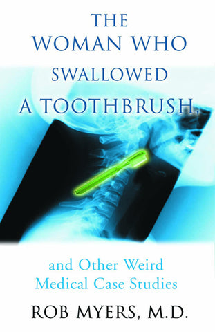 The Woman Who Swallowed a Toothbrush: And Other Weird Medical Case Histories - ECW Press