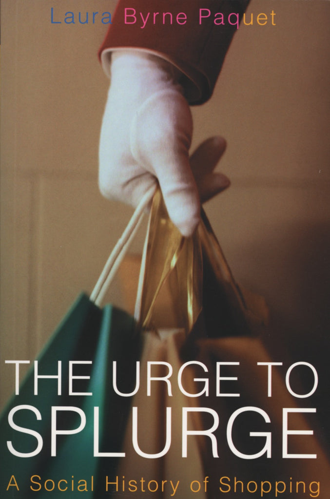 The Urge to Splurge: A Social History of Shopping - ECW Press