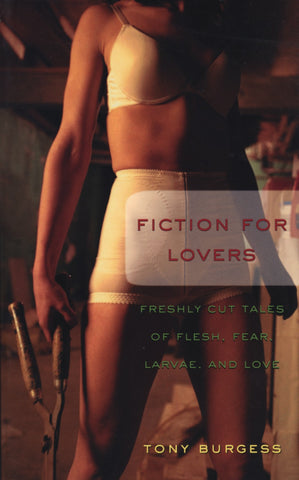 Fiction for Lovers: A Small Bouquet of Flesh, Fear, Larvae, and Love - ECW Press