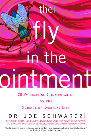 The Fly in the Ointment: 70 Fascinating Commentaries on the Science of Everyday Life - ECW Press
