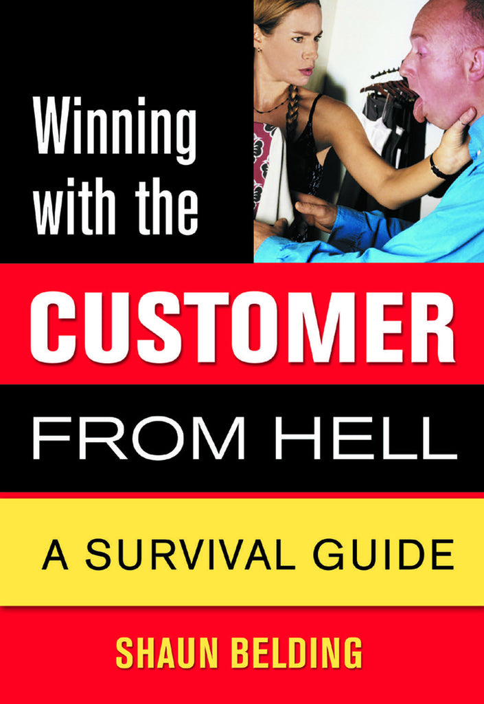 Winning with the Customer from Hell: A Survival Guide - ECW Press