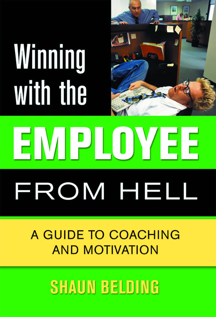 Winning with the Employee from Hell: A Guide to Performance and Motivation - ECW Press