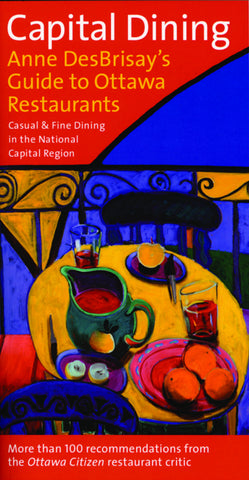 Capital Dining: Anne DesBrisay's Guide to Ottawa Restaurants - ECW Press