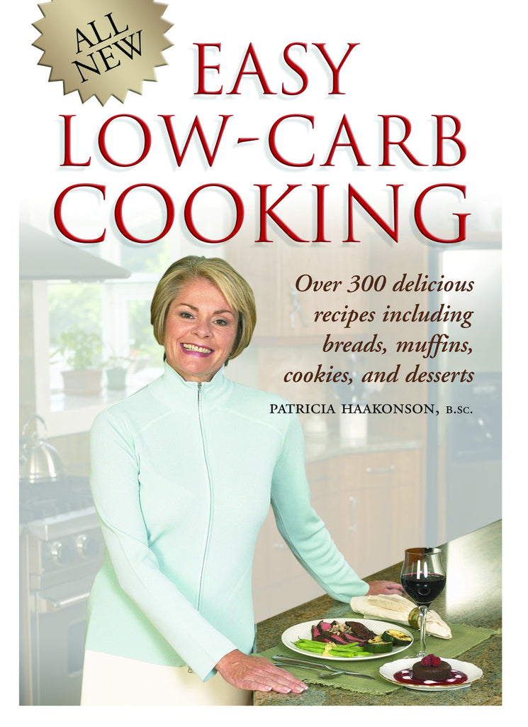 Easy Low-Carb Cooking: Over 300 Delicious Recipes for Everyday Use - ECW Press