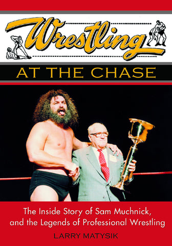 Wrestling at the Chase: The Inside Story of Sam Muchnick and the Legends of Professional Wrestling - ECW Press