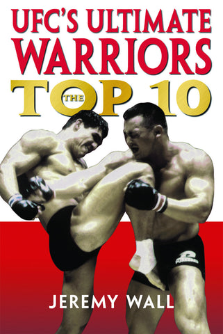 UFC's Ultimate Warriors: The Top Ten - ECW Press