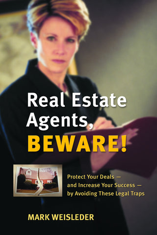 Real Estate Agents, Beware!: Protect Your Deals – and Increase Your Success – by Avoiding These Legal Traps - ECW Press
