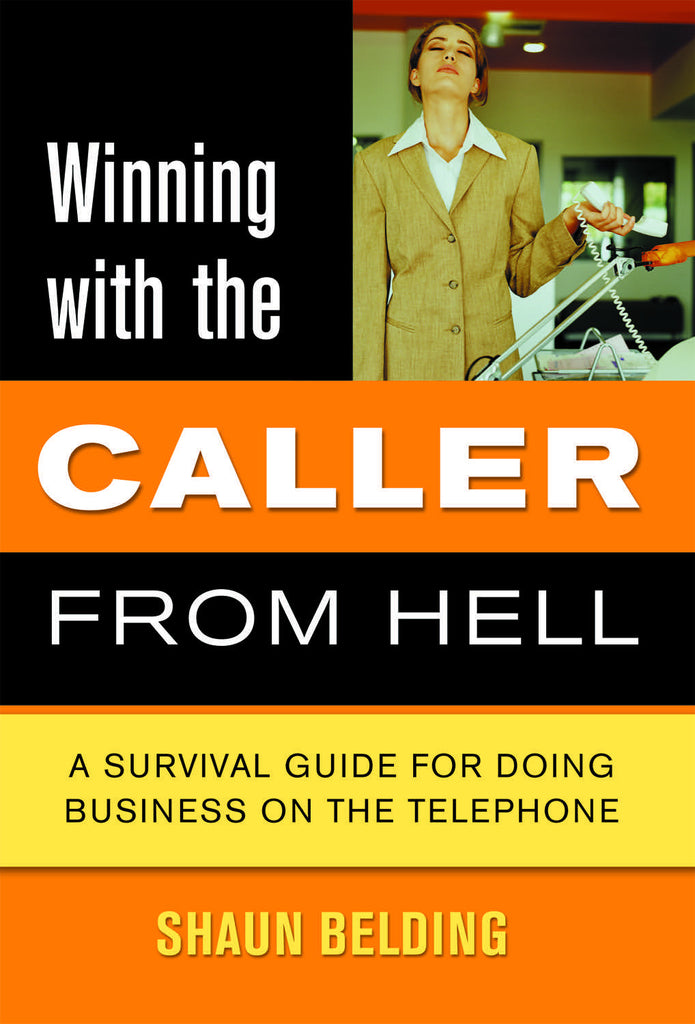 Winning with the Caller from Hell: A Survival Guide for Doing Business on the Telephone - ECW Press