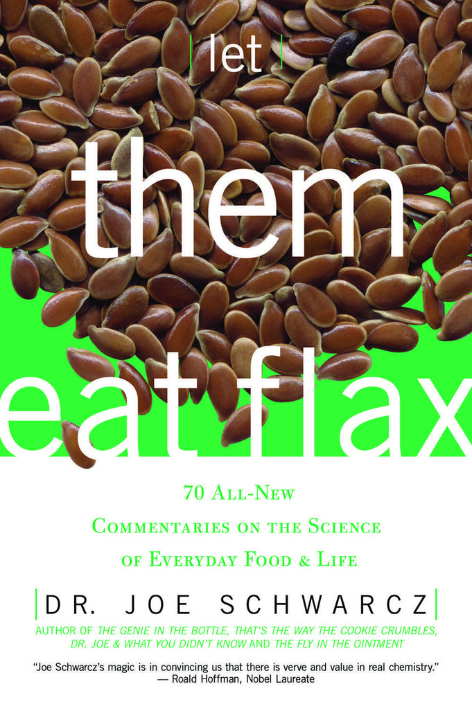Let Them Eat Flax!: 70 All-New Commentaries on the Science of Everyday Food & Life - ECW Press