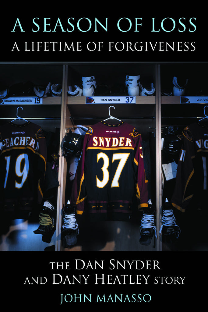A Season of Loss, A Lifetime of Forgiveness: The Dan Snyder and Dany Heatley Story - ECW Press  - 1