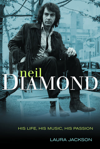 Neil Diamond: His Life, His Music, His Passion - ECW Press