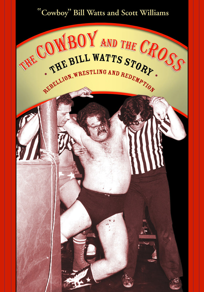 The Cowboy and the Cross: The Bill Watts Story: Rebellion, Wrestling, and Redemption - ECW Press