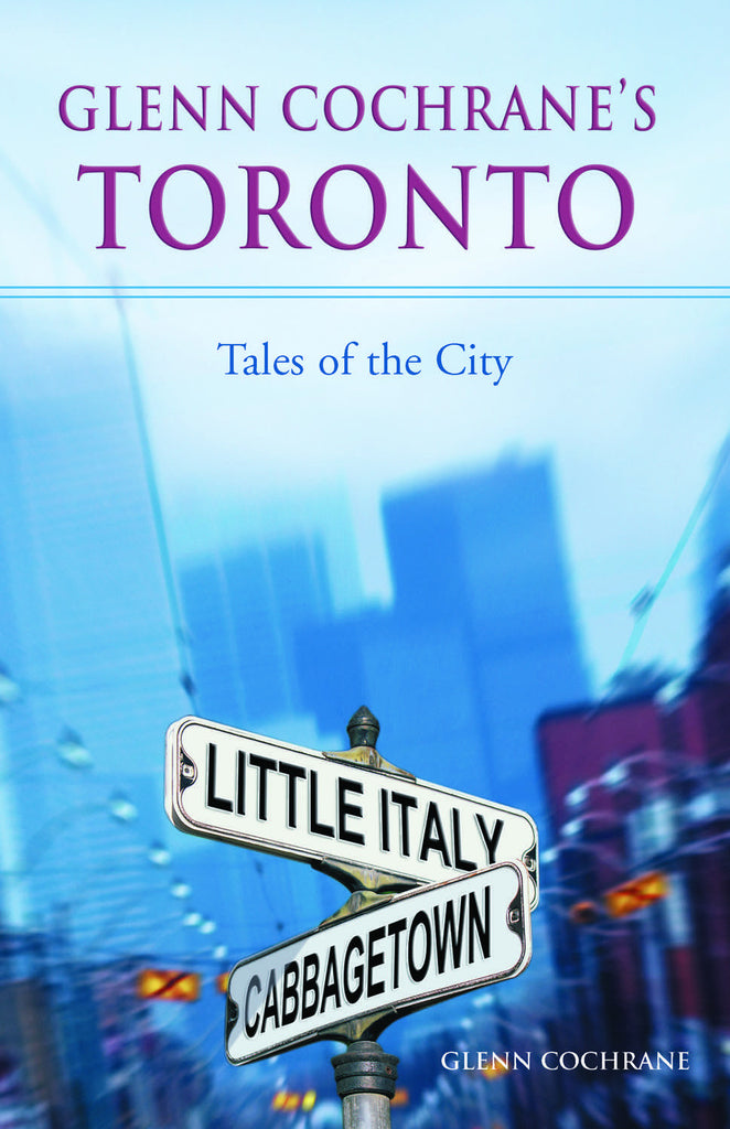 Glenn Cochrane's Toronto: Tales of the City - ECW Press