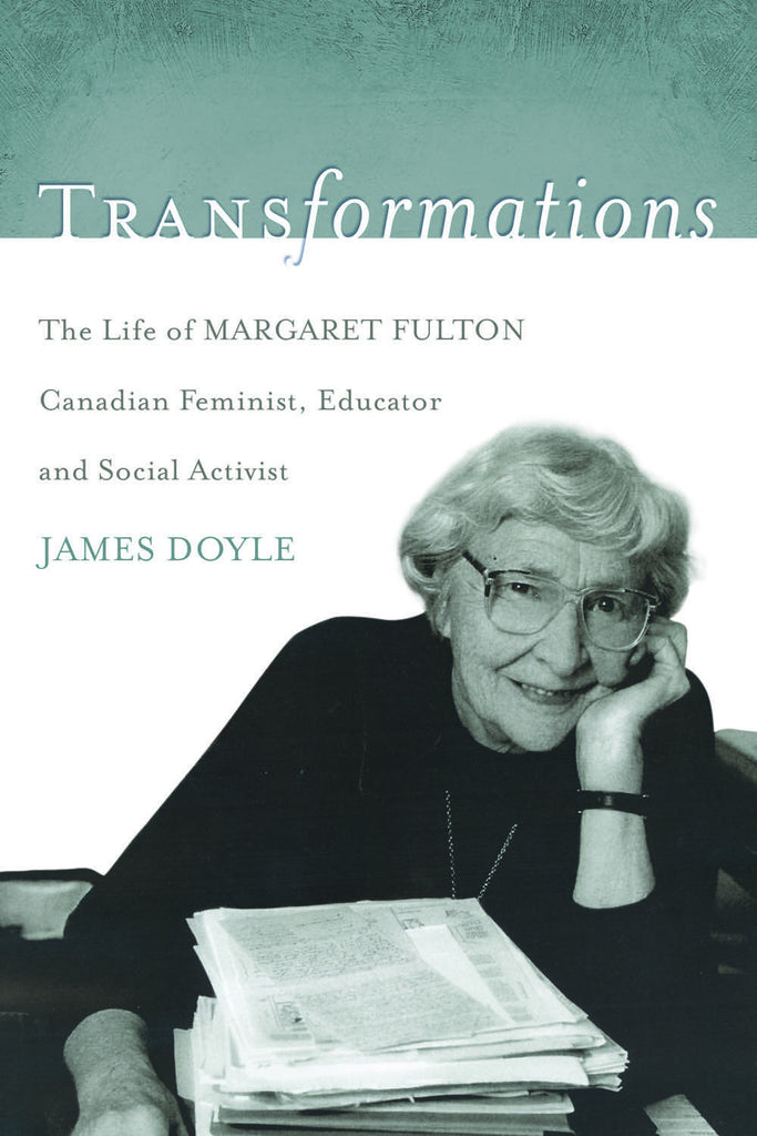 Transformations: The Life of Margaret Fulton, Canadian Feminist, Educator, and Social Activist - ECW Press