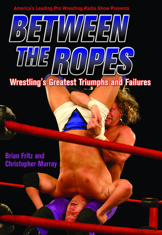 Between the Ropes: Wrestling's Greatest Triumphs and Failures - ECW Press