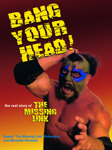 Bang Your Head: The Real Story of The Missing Link - ECW Press