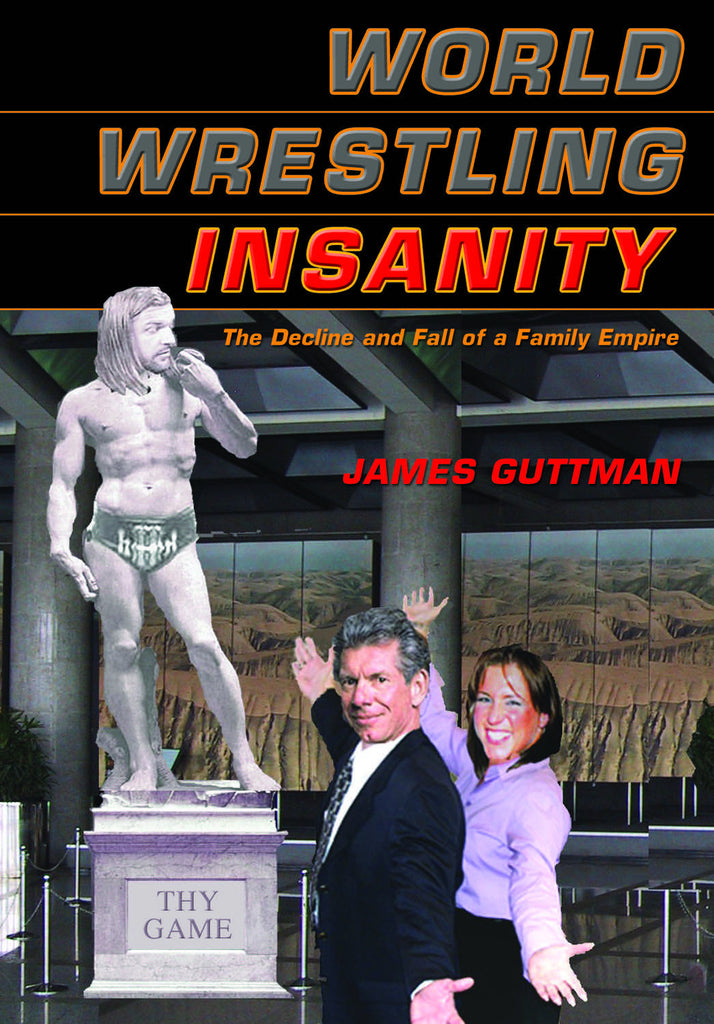 World Wrestling Insanity: The Decline and Fall of a Family Empire - ECW Press