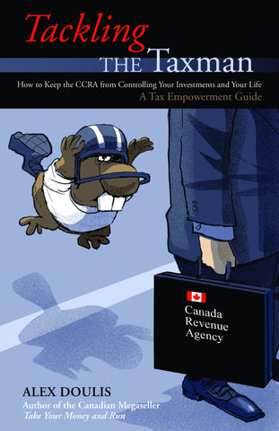 Tackling the Taxman: How to Keep the CRA from Controlling Your Investments and Your Life, A Tax Empowerment Guide - ECW Press