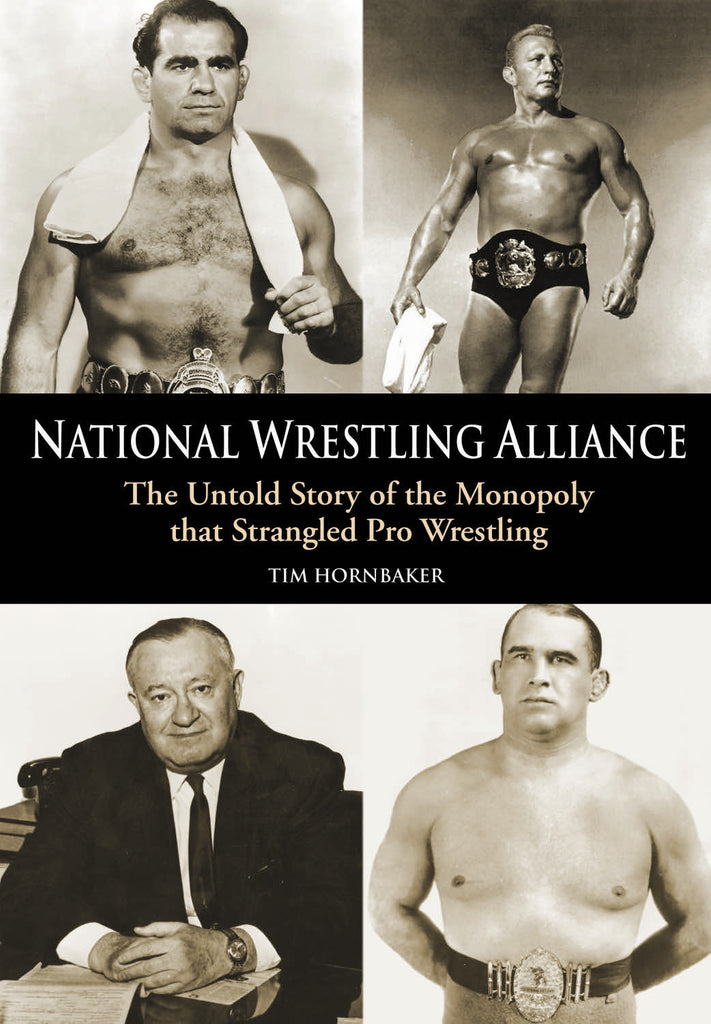 National Wrestling Alliance: The Untold Story of the Monopoly that Strangled Professional Wrestling - ECW Press