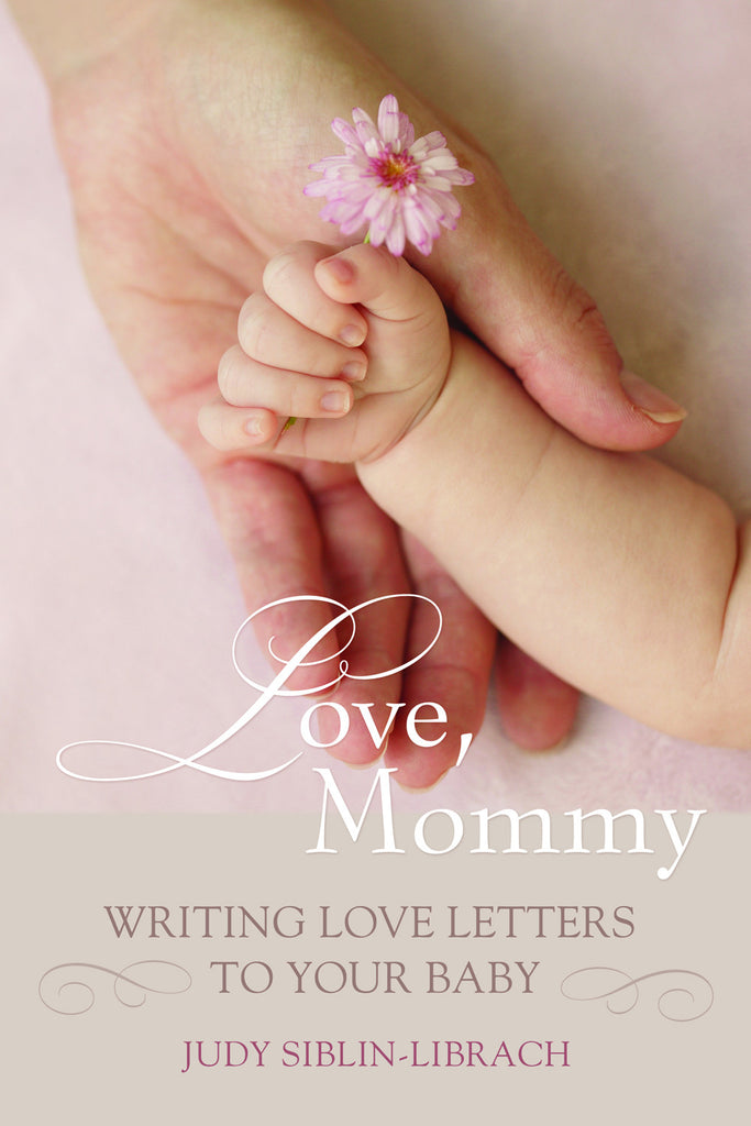 Love, Mommy: Writing Love Letters To Your Baby - ECW Press