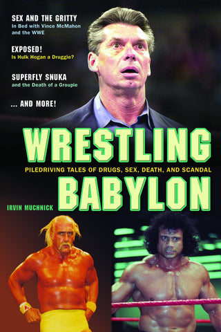 Wrestling Babylon: Piledriving Tales of Drugs, Sex, Death, and Scandal - ECW Press