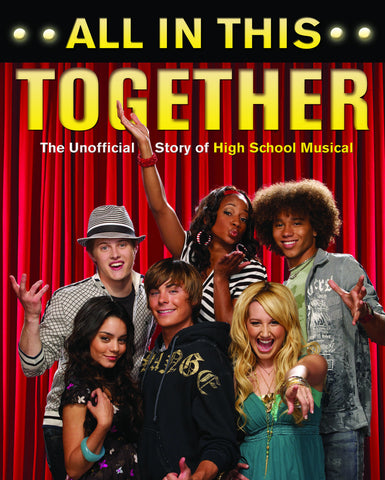 All In This Together: The Unofficial Story of High School Musical - ECW Press