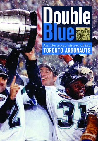 Double Blue: An Illustrated History of the Toronto Argonauts - ECW Press