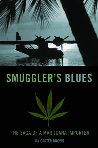 Smuggler's Blues: The Saga of a Marijuana Importer - ECW Press
