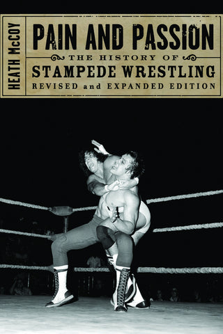 Pain and Passion: The History of Stampede Wrestling - ECW Press