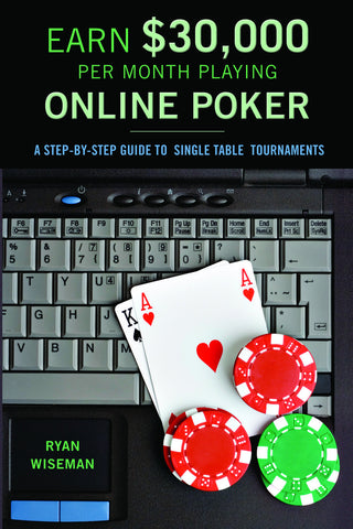 Earn $30,000 Per Month Playing Online Poker: A Step-By-Step Guide to Single Table Tournaments - ECW Press