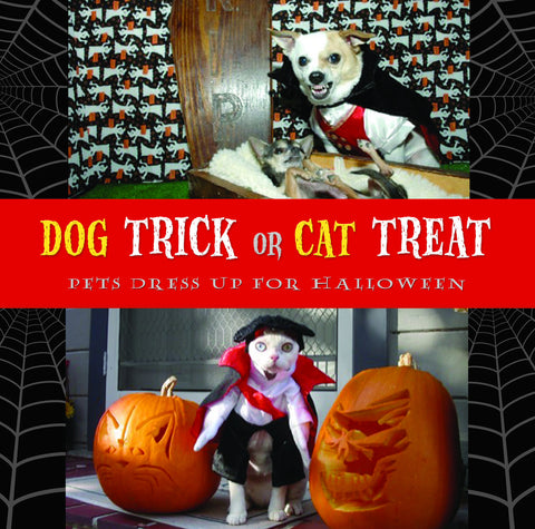 Dog Trick or Cat Treat: Pets Dress Up for Halloween - ECW Press