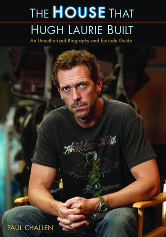 The House That Hugh Laurie Built: An Unauthorized Biography and Episode Guide - ECW Press