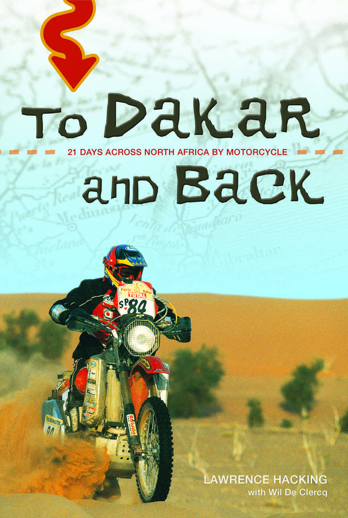 To Dakar and Back: 21 Days Across North Africa by Motorcycle - ECW Press