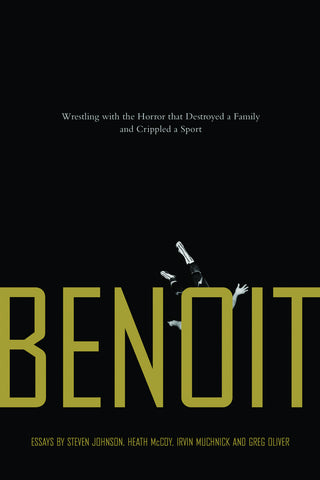 Benoit: Wrestling with the Horror that Destroyed a Family and Crippled a Sport - ECW Press
