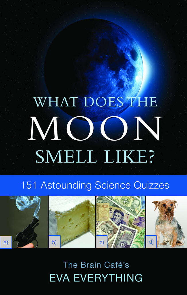 What Does the Moon Smell Like?: 151 Astounding Science Quizzes - ECW Press
