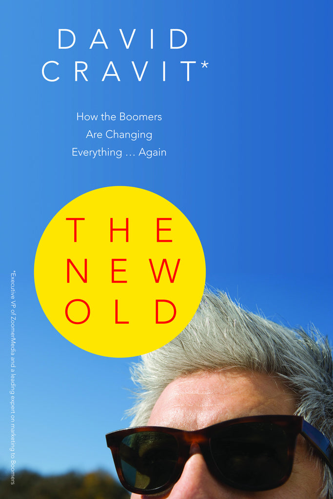 The New Old: How the Boomers Are Changing Everything ... Again - ECW Press