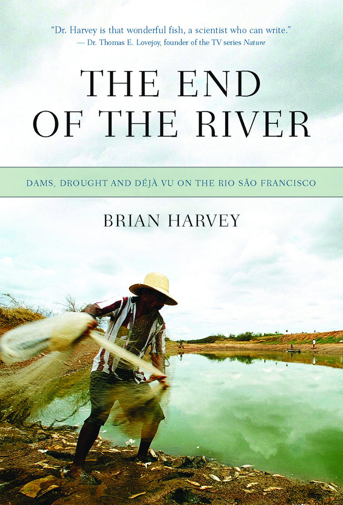 The End of the River: Dams, Drought and Déjà Vu on the Rio São Francisco - ECW Press
