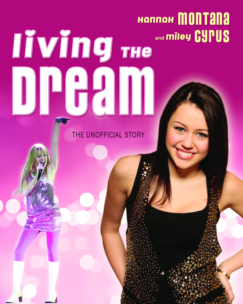 Living the Dream: Hannah Montana and Miley Cyrus: The Unofficial Story - ECW Press