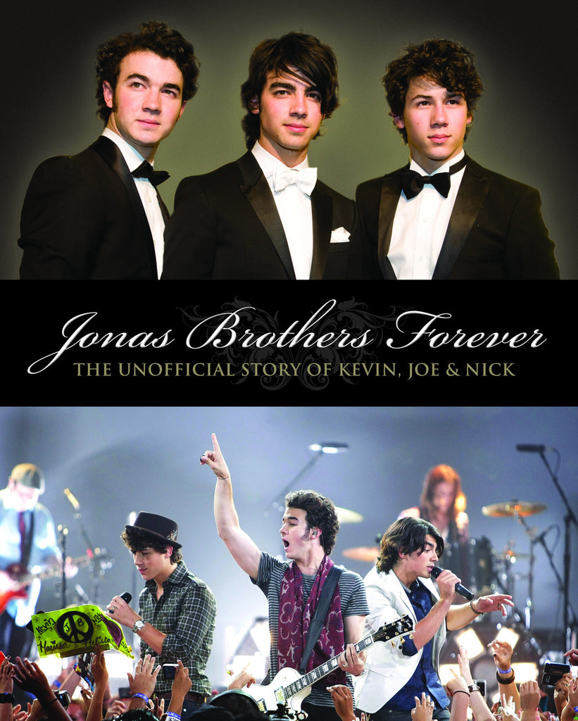 Jonas Brothers Forever: The Unofficial Story of Kevin, Joe and Nick - ECW Press