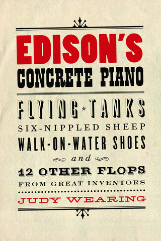 Edison's Concrete Piano: Flying Tanks, Six-Nippled Sheep, Walk-on-Water Shoes, and 12 Other Flops from Great Inventors - ECW Press