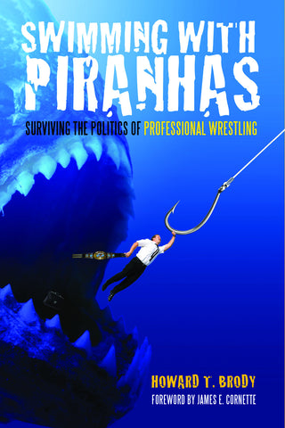 Swimming With Piranhas: Surviving the Politics of Professional Wrestling - ECW Press