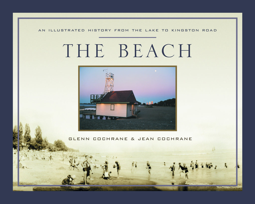 The Beach: An Illustrated History from the Lake to Kingston Road - ECW Press
