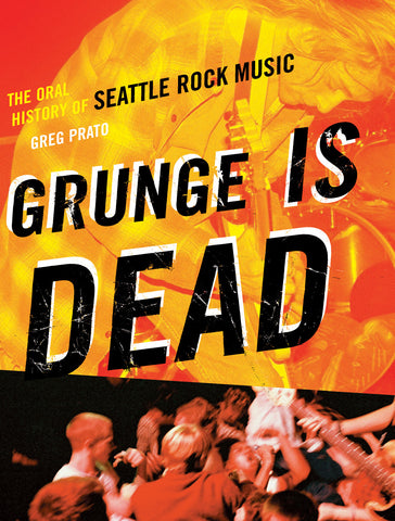 Grunge Is Dead: The Oral History of Seattle Rock Music - ECW Press