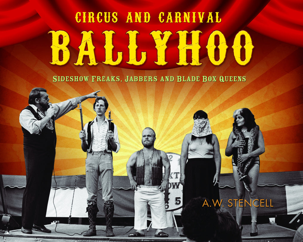 Circus and Carnival Ballyhoo: Sideshow Freaks, Jabbers and Blade Box Queens - ECW Press