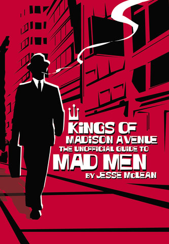 Kings of Madison Avenue: The Unofficial Guide to Mad Men - ECW Press