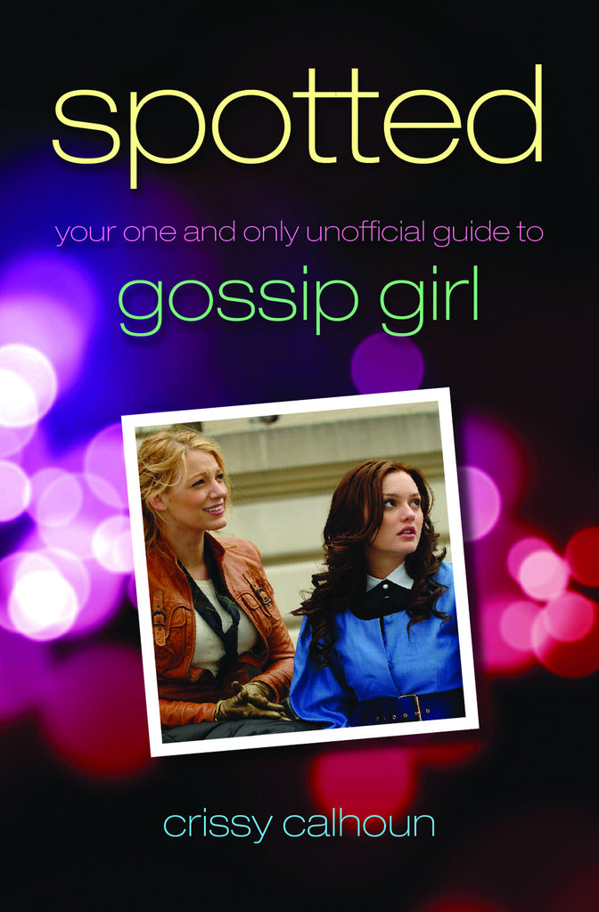 Spotted: Your One and Only Unofficial Guide to Gossip Girl - ECW Press